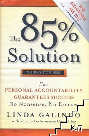 The 85% Solution: How Personal Accountability Guarantees Success - No Nonsense, No Excuses