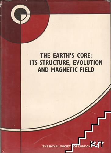 The Earth's Core: Its Structure, Evolution and magnetic Field