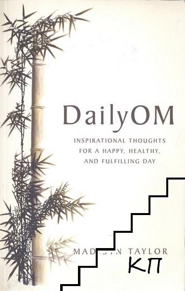 Daily OM: Inspirational Thoughts for a Happy, Healthy, and Fulfilling Day
