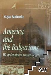 America and the Bulgarians. Till the Constituent Assembly of 1879