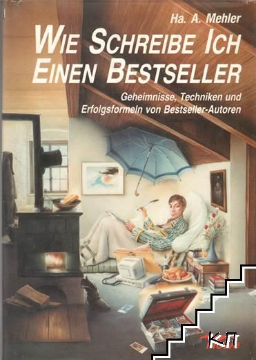 Wie schreibe ich einen Bestseller. Geheimnisse, Techniken und Erfolgsformeln von Bestseller-Autoren