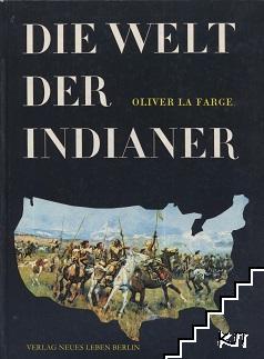 Die Welt der Indianer: Kultur, Geschichte und Kampf eines Grossen Volkes