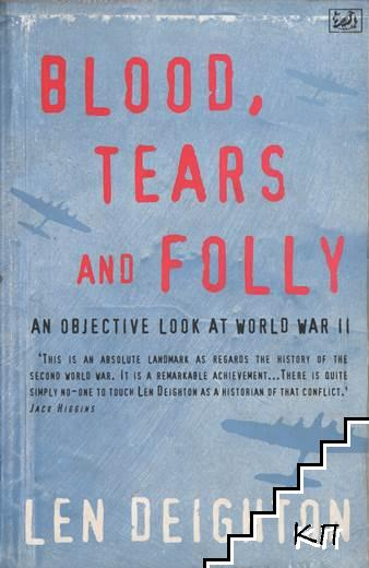 Blood, Tears and Folly. An Objective Look At World War II