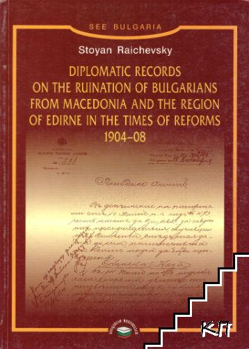 Diplomatic Records on the Ruination of Bulgarians from Macedonia and the Region of Edirne in the Times of Reforms 1904-1908