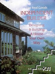 The Real Goods Independent Builder: Designing & Building a House Your Own Way