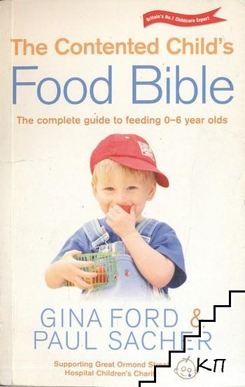 The Contented Child's Food Bible: The complete guide to feeding O-6-уеаг olds