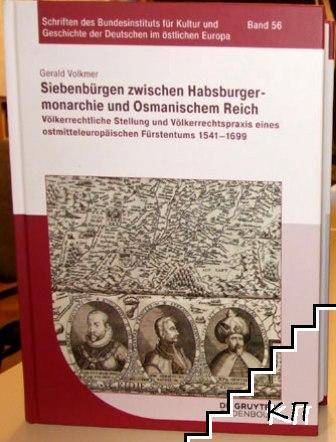 Siebenbürgen zwischen Habsburgermonarchie und Osmanischem Reich: Völkerrechtliche Stellung und Völkerrechtspraxis eines ostmitteleuropäischen Fürstentums 1541-1699