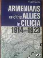 Armenians and the Allies in Cilicia 1914-1923