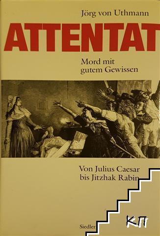 Attentat. Mord mit gutem Gewissen. Von Julius Caesar bis Jitzhak Rabin