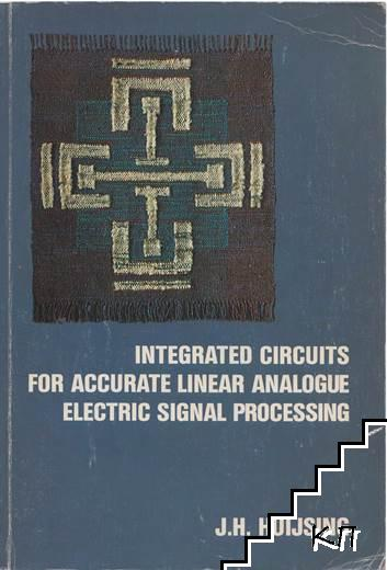 Integrated Circuits for Accurate Linear Analogue Electric Signal Processing