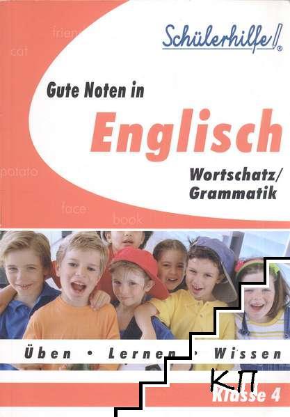 Gute Noten in Englisch. Wortschatz. Grammatik für die 4. Klasse
