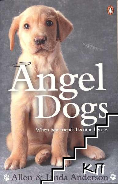 Angel Dogs: When Best Friends Become Heroes