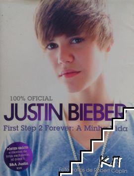 Justin Bieber. First Step 2 Forever: A Minha Vida
