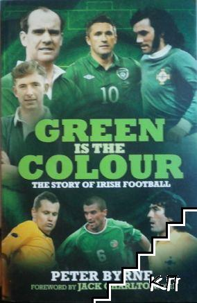 Green Is the Colour. The Story of Irish Football