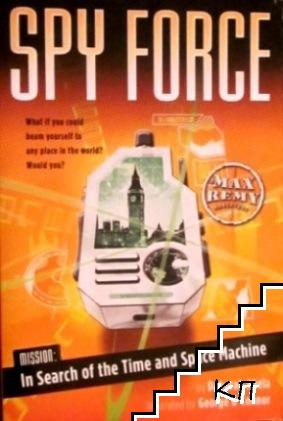 Spy Force: In Search of the Time and Space Machine
