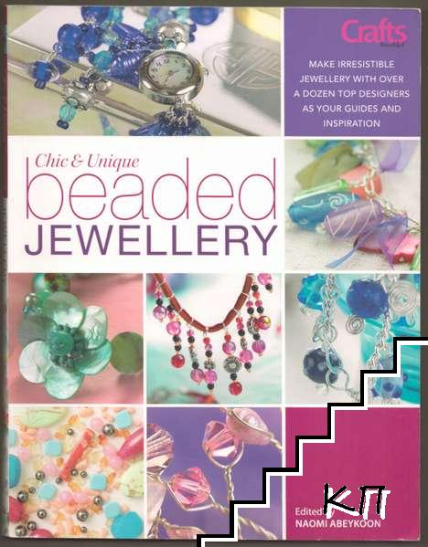 Chic and Unique Beaded Jewellery: Make Irresistible Jewellery with over a Dozen Top Designers as Your Guides and Inspiration