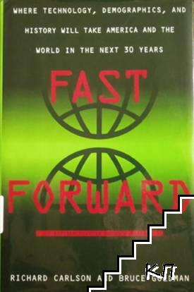 Fast Forward: Where Technology, Demographics, and History Will Take America and the World in the Next Thirty Years