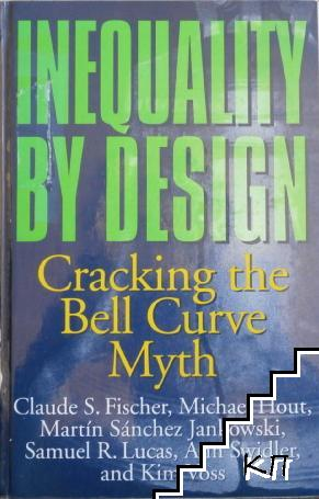 Inequality by Design. Cracking the Bell Curve Myth