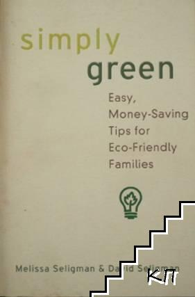 Simply Green. Easy, Money-Saving Tips for Eco-Friendly Families