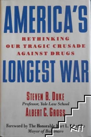 America's Longest War. Rethinking Our Tragic Crusade Against Drugs