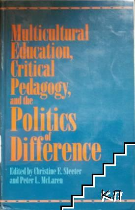 Multicultural Education, Critical Pedagogy, and the Politics of Difference