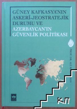Güney Kafkasya'nın Askeri - Jeostratejik Durumu ve Azerbaycan'in G&#0252venlik Politikasi