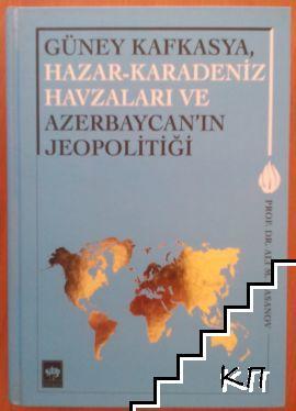 Güney Kafkasya, Hazar-Karadeniz Havzaları ve Azerbaycan'ın Jeopolitiği