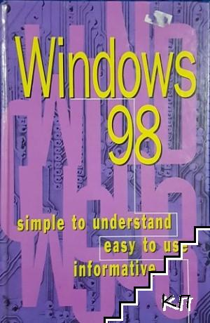 Windows 98 - simple to understand, easy to use, informative