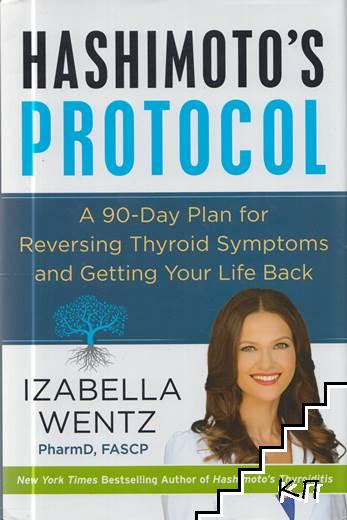 Hashimoto's Protocol. A 90-Day Plan for Reversing Thyroid Symptoms and Getting Your Life Back