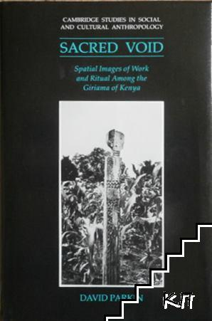 The Sacred Void: Spatial Images of Work and Ritual among the Giriama of Kenya