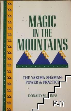 Magic in the Mountains, the Yakima Shaman: Power & Practice