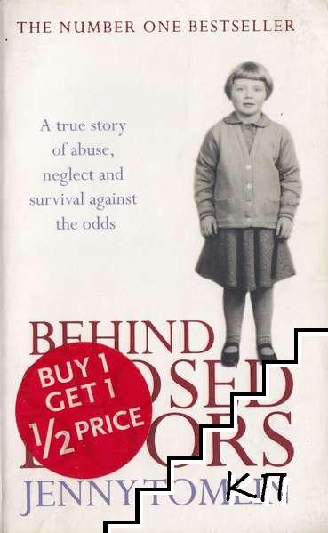 Behind Closed Doors: A True Story of Abuse, Neglect and Survival Against the Odds