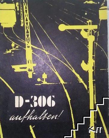 D-306 aufhalten!