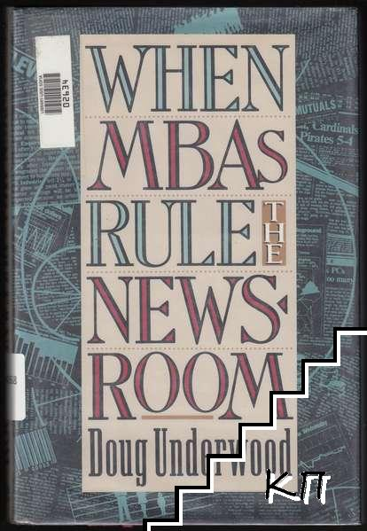 When MBAs Rule the Newsroom: How the Marketers and Managers Are Reshaping Today's Media