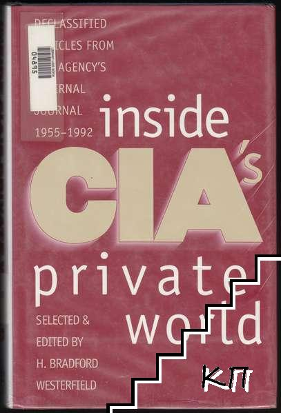Inside CIA's Private World: Declassified Articles from the Agency's Internal Journal, 1955-92