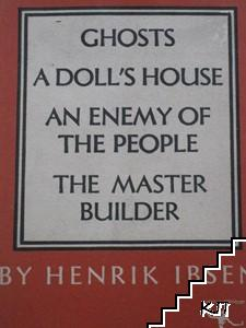 A Doll's House. Ghosts. An Enemy of the People. The Master Builder