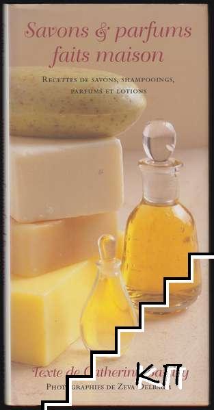 Savons et parfums faits maison - Des savons, des shampooings, parfums et lotions faits maison