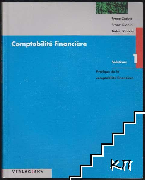 Comptabilité financière. Solutions. Volume 1: Pratique de la comptabilité financière