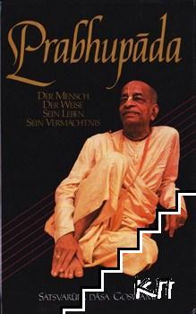 Prabhupada: Der Mensch, der Weise, sein Leben, sein Vermächtnis