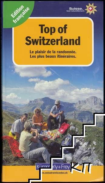 Top of Switzerland: Le plaisir de la randonnée. Les plus beaux itinéraires