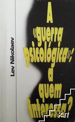 """A """"guerra psicologica"""": A quem interessa?"""