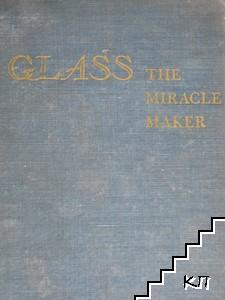 Glass: The Miracle Maker. Its History, Technology, and Applications