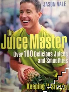 The Juice Master: Over 100 Delicious Juices and Smoothies. Keeping it Simple!