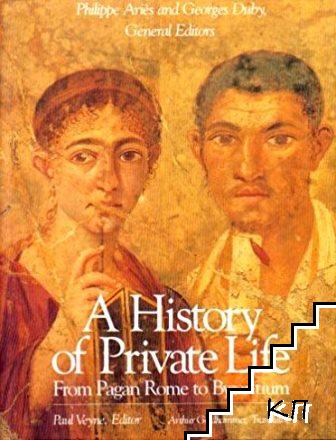 A History of Private Life. In Five Volumes. Vol. 1: From Pagan Rome to Byzantium