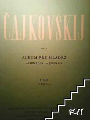 Čajkovski. Op. 39: Album pre mladez (Piano)