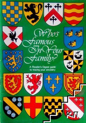 Who's Famous in Your Family. A Reader's Digest Guide to Tracing Your Ancestry?