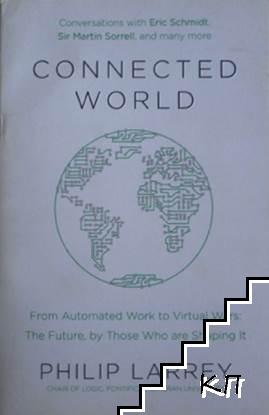 Connected World: From Automated Work to Virtual Wars: The Future, by Those Who Are Shaping it