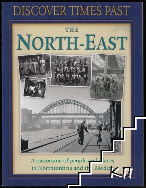 Discover Times Past: The North-East - A panorama of people and places in Northumbria and the Borders