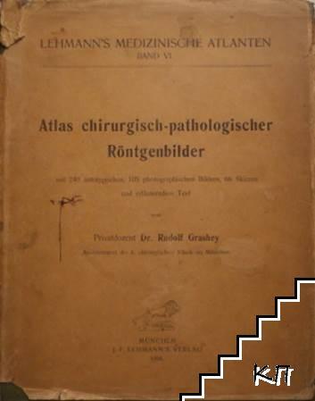 Lehmann's medizinische Atlanten. Band 6: Atlas chirurgisch-pathologischer Röntgenbilder
