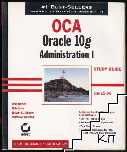 OCA: Oracle 10g. Administration I Study Guide - Exam 1Z0-042